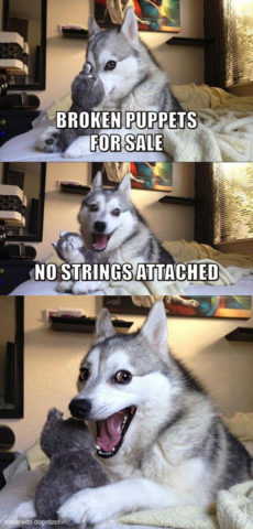 Pun dog meme: Broken puppets for sale. No strings attached. Wow.